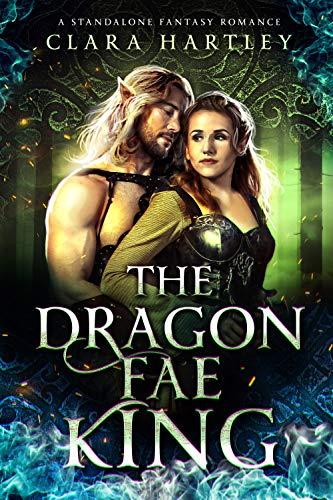 The Dragon Fae King: A Standalone Fantasy Romance by [Hartley, Clara]