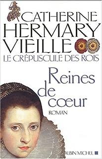 Le crépuscule des rois : [2] : Reines de coeur, Hermary-Vieille, Catherine