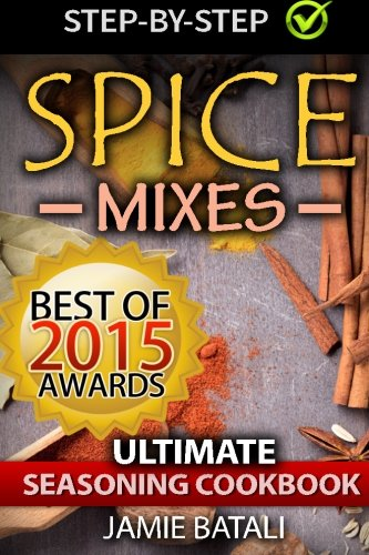 Spice Mixes: The Ultimate Seasoning Cookbook: Mixing Herbs, Spices for Awesome Seasonings and Mixes [Jamie Batali] (Tapa Blanda)