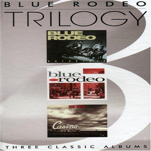BLUE RODEO - Trilogy: Classic Albums - Zortam Music