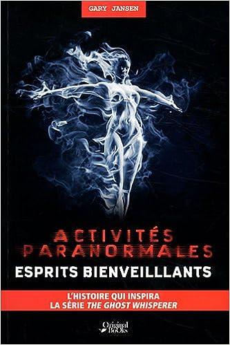Activites Paranormales Esprits Bienveillants Amazon Fr Jansen Gary Demoulin Axelle Livres
