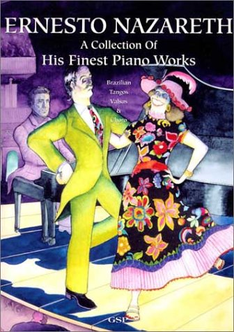 Ernesto Nazareth: A Collection Of His Finest Piano Works