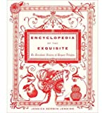 img - for [ Encyclopedia of the Exquisite: An Anecdotal History of Elegant Delights[ ENCYCLOPEDIA OF THE EXQUISITE: AN ANECDOTAL HISTORY OF ELEGANT DELIGHTS ] By Jenkins, Jessica Kerwin ( Author )Nov-02-2010 Hardcover By Jenkins, Jessica Kerwin ( Author ) Hardcover 2010 ] book / textbook / text book