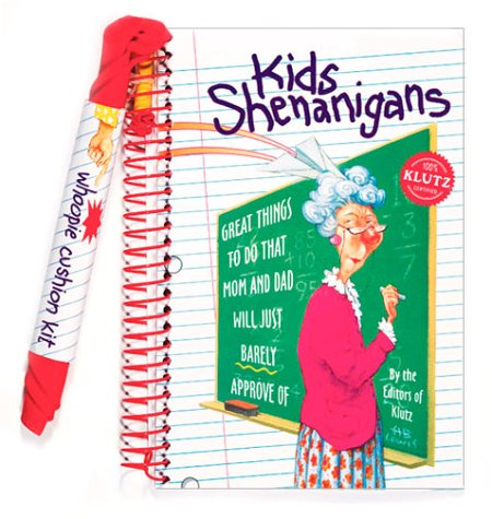 Kids Shenanigans: Great Things to Do That Mom and Dad Will Just Barely Approve Of/Book and Whoopie Cushion