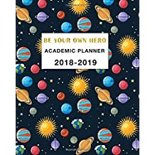 Academic Planner 2018-2019 Be Your Own Hero: Daily, Weekly and Monthly Calendar and Planner Academic Year August 2018 - July 2019