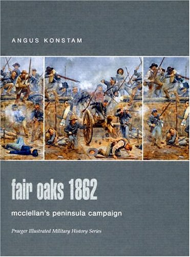 Fair Oaks 1862: McClellan's Peninsula Campaign (Praeger Illustrated Military - Oaks Fair Virginia