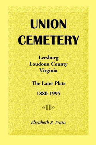 Union cemetery, Leesburg, Loudoun County, Virginia : the later plats, 1880-1995