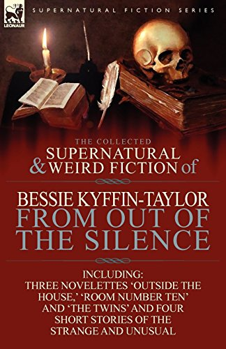 The Collected Supernatural and Weird Fiction of Bessie Kyffin-Taylor-From Out of the Silence