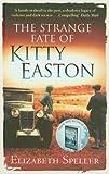 The Strange Fate Of Kitty Easton of Speller, Elizabeth on 05 April 2012