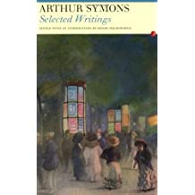 Arthur Symons: Selected Writings (Fyfield Books)