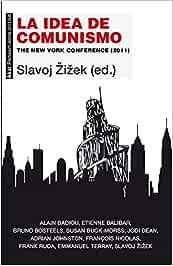La idea de comunismo. The New York Conference 2011 Pensamiento crítico: Amazon.es: Žižek, Slavoj, López Martín, Francisco, Gorostidi Mungia, Juan: Libros