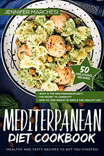 Mediterranean Diet Cookbook: Healthy and tasty recipes to get you started by Jennifer Marchesi