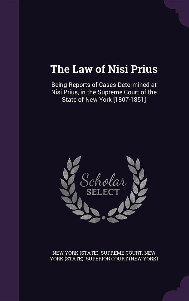 Download The Law of Nisi Prius: Being Reports of Cases Determined at Nisi Prius, in the Supreme Court of the State of New York [1807-1851] pdf epub