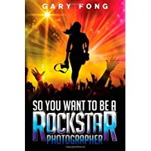 So You Want To Be A Rockstar Photographer: Exploding The Myth And Real World Guidance (Volume 1) [Paperback] [2012] (Author) Gary Fong, Andy Wolfendon, Ranilo Cabo
