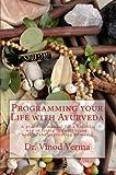 Programming Your Life with Ayurveda, Vinod Verma, 1495243338