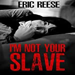 I'm Not Your Slave | Eric Reese