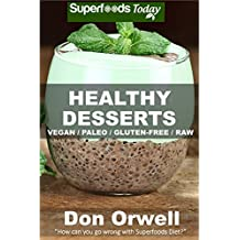 Healthy Desserts: Over 50 Quick & Easy Gluten Free Low Cholesterol Whole Foods Recipes full of Antioxidants & Phytochemicals (Natural Weight Loss Transformation Book 41)