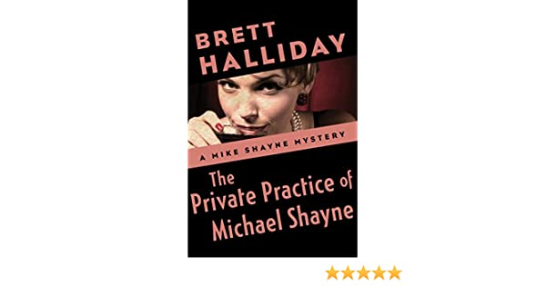 The private practice of michael shayne the mike shayne mysteries the private practice of michael shayne the mike shayne mysteries book 2 kindle edition by brett halliday mystery thriller suspense kindle ebooks fandeluxe Document