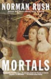 Mortals, Norman Rush, 0679737111