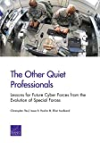 The Other Quiet Professionals : Lessons for Future Cyber Forces from the Evolution of Special Forces, Paul, Christopher and Porche III, Isaac R., 0833059734
