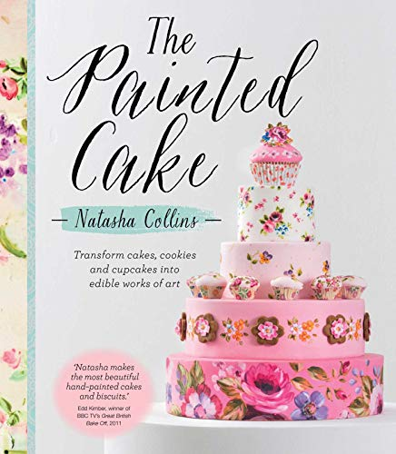 The Painted Cake: Transform Cakes, Cookies, and Cupcakes into Edible Works of - Photo Cookies Edible