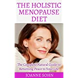 The Holistic Menopause Diet: The Complete Natural Guide to Returning Peace to Your Life