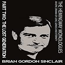 The Hemingway Monologues: An Epic Drama of Love, Genius and Eternity: Part Two: The Lost Generation (Volume 2) Audiobook by Brian Gordon Sinclair Narrated by Brian Gordon Sinclair