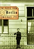 The Pieces from Berlin, Michael Pye, 0375414363