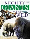 Mighty Giants of the Wild, Deni Bown and Dorling Kindersley Publishing Staff, 0789411105