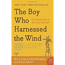 By William Kamkwamba The Boy Who Harnessed the Wind: Creating Currents of Electricity and Hope (P.S.) (Reprint)