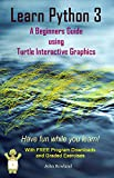 Learn Python 3: A Beginners Guide using Turtle Interactive Graphics