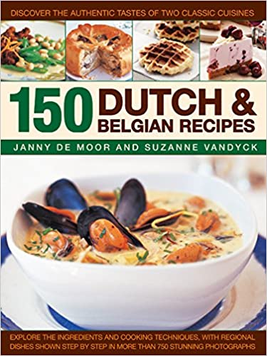 150 Dutch & Belgian Recipes: Discover The Authentic Tastes
