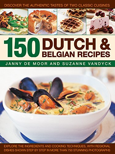 Download 150 Dutch & Belgian Recipes: Discover The Authentic Tastes Of Two Classic Cuisines pdf epub