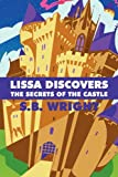 Lissa Discovers the Secrets of the Castle, S. B. Wright, 1448996929