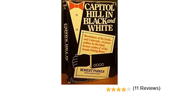Capitol Hill in Black and White: Robert with Richard Rashke Parker ...