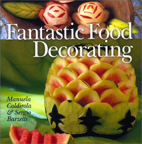 Fantastic Food Decorating - Manuela Caldirola; Sergio Barzetti