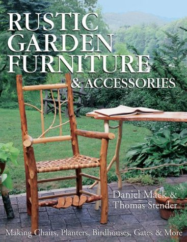 Rustic Garden Furniture & Accessories: Making Chairs, Planters, Birdhouses, Gates & ()