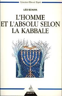 L'homme et l'absolu selon la Kabbale par Schaya