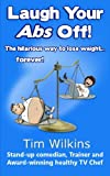 Laugh Your Abs Off!, Tim Wilkins, 0615783260