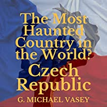 The Czech Republic: The Most Haunted Country in the World? Audiobook by G. Michael Vasey Narrated by Nina Price