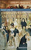 Daily Life of Christians in Ancient Rome, James W. Ermatinger, 0313335648