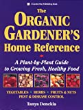 The Organic Gardener's Home Reference: A Plant-By-Plant Guide to Growing Fresh, Healthy Food
