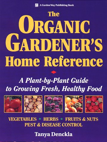 The Organic Gardener's Home Reference: A Plant-By-Plant Guide to Growing Fresh, Healthy Food by Brand: Storey Books