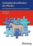 Zivilisationskrankheiten des Pferdes: Ganzheitliche Behandlung chronischer Krankheiten