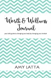 Worth & Wellness Journal: 30 Days to a Healthier you