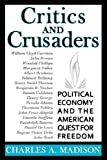 Critics and Crusaders : Political Economy and the American Quest for Freedom, Madison, Charles Allan, 1412847702