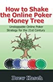 How to Shake the Online Poker Money Tree: Unstoppable Online Poker Strategy for the 21st Century