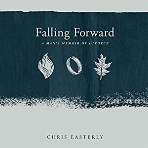 Falling Forward: A Man's Memoir of Divorce Audiobook