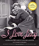 I Love Lucy: Celebrating 50 Years of Love and Laughter