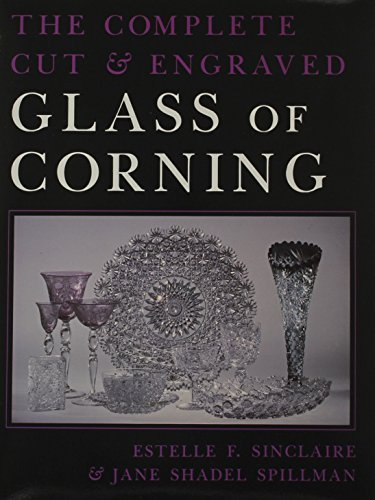 Complete Cut and Engraved Glass of Corning (New York State Series) by Estelle Sinclaire - Syracuse New York Mall